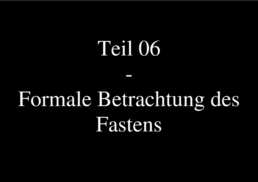 Teil 06 - Formale Betrachtung des Fastens