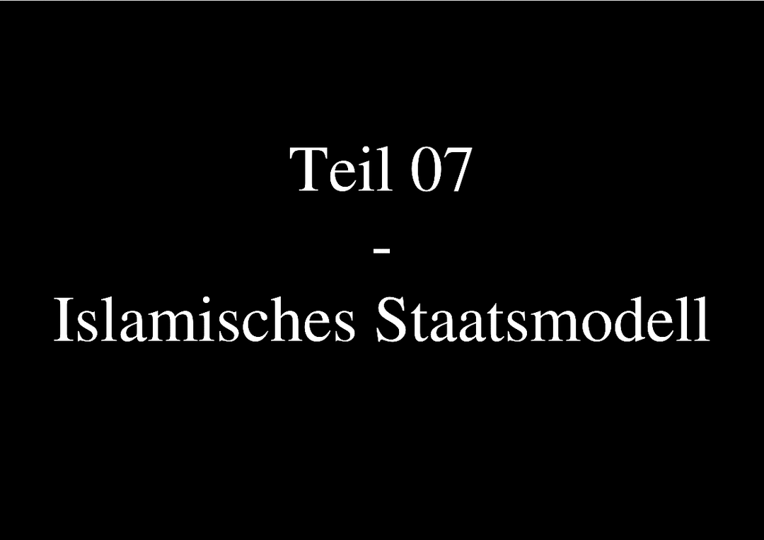Teil 07 - Islamisches Staatsmodell